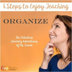 6 Steps to Enjoy Teaching: Organize