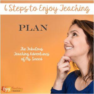 6 Steps to Enjoy Teaching: Plan