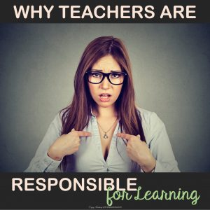 Why Teachers Are Responsible for Student Learning