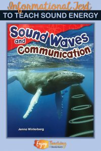 Grab this informational text book for your sound energy unit. Sound Waves and Communication by Jenna Winterberg