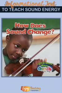 Grab this informational text book for your sound energy unit. How Does Sound Change by Robin Johnson