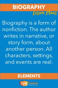 Biography is a form of nonfiction. The author writes in narrative, or story form, about another person. All characters, settings, and events are real.