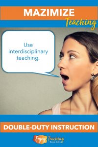 To maximize teaching, plan interdisciplinary units. They allow you to teach more than one subject at a time.
