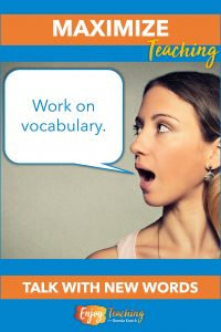 To maximize teaching, talk just above kids' heads. Use new words, and explain them as you go.