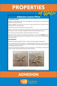 Adhesion occurs when water molecules stick to other substances. These simple activities illustrate this property of water.